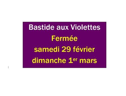 Fermeture de la Bastide aux Violettes 29/02> 01/03